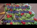 Large family EASY and QUICK SALADS for MOMMA
