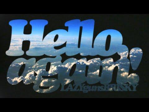 Hello, again! / LAZYgunsBRISKY