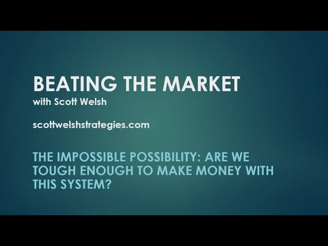 The Impossible Possibility: Are We Tough Enough to Trade This System?