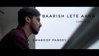 Darshan Raval - Baarish Lete Aana Cover By Swaroop Pandey Mp3 Song Download