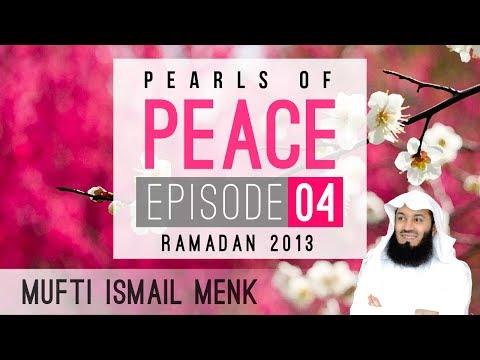 Ramadan 2013 - Pearls Of Peace - Episode 4 ~ Mufti Menk