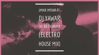 Umar Imtiaz - Dil Ko Churaya - Remix ft.Dj Yawar