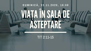Sfanta Treime Braila - 22 Noiembrie 2020 - pastor Iosua Faur - Tit 2:11-15