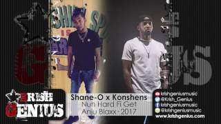 Shane-O Ft. Konshens - Nuh Hard Fi Get [Sigma Riddim] March 2017