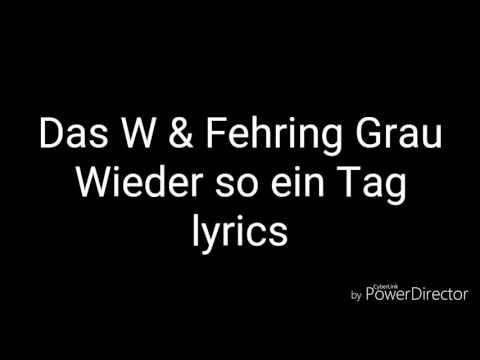 Das W & Fehring Grau - Wieder so ein Tag (lyrics)