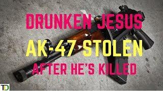 DRUNKEN Jesus K!LLED and AK-47 STOLEN from him   Teach Dem