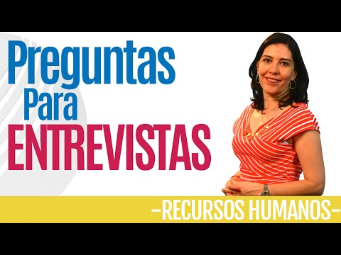 Administración de PERSONAL; PREGUNTAS PARA ENTREVISTAS DE TRABAJO