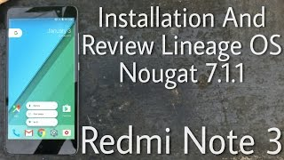 Installation & Review Lineage OS 7.1.1 Nougat on Redmi Note 3