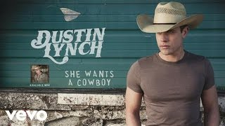 Watch Dustin Lynch She Wants A Cowboy video