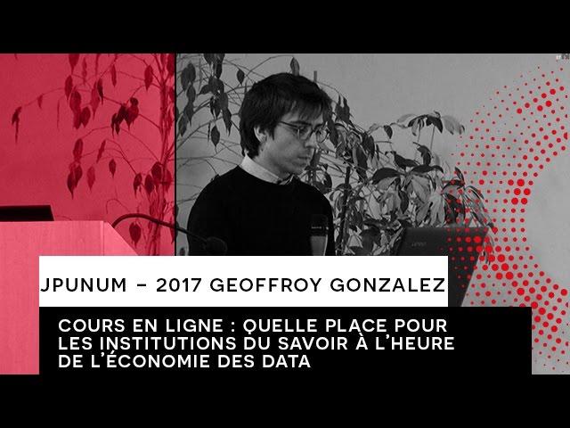 JPUNUM 2017 - INTERVENTION GEOFFROY GONZALEZ