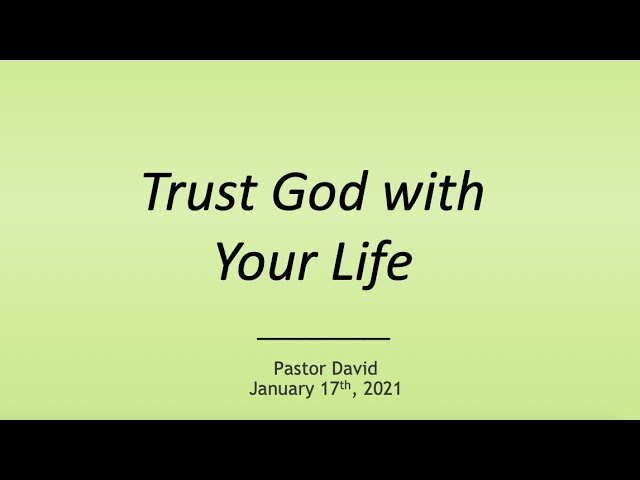 Trust God with Your Life III — January 17th, 2021