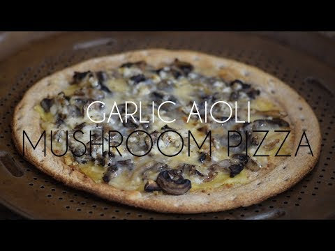 Easy To Make Garlic Aioli Mushroom Pizza In Under 30 Minutes