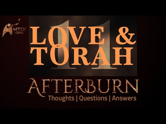 Afterburn: Thoughts, Q&A on Love and Torah - Part 11
