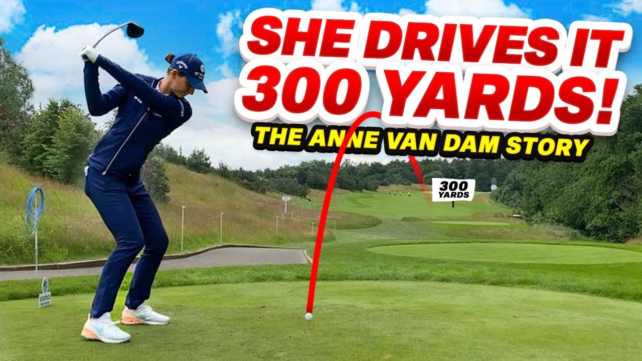 SHE HITS IT 300 YARDS - The Anne Van Dam story