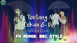 Download Lagu Dj Tentang Aku Engkau & Dia (lirik) FH REMIX-BBG Style mp3