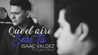 Gambar cover Isaac Valdez - ''Que el aire seas tu'' ft. Edgar Paul