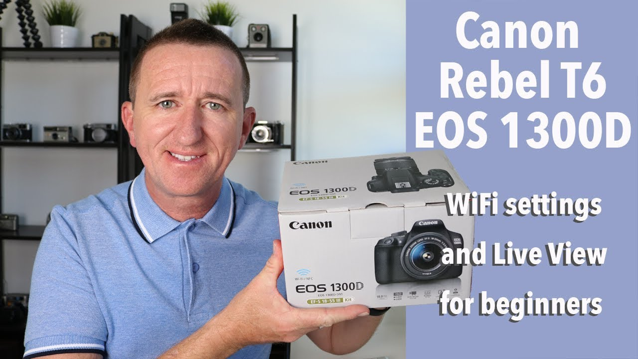 Canon Rebel T6 / EOS 1300D How to set up WiFi plus Live View tips for  beginners