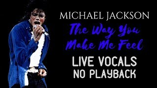 Michael Jackson - The Way You Make Me Feel (100% Live Vocals) [NO PLAYBACK]