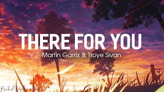 There For You ( Lyrics ) - Martin Garrix & Troye Sivan