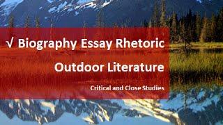 √ Biography, Essay, Rhetoric, Outdoor Literature | Critical and Close Studies | English