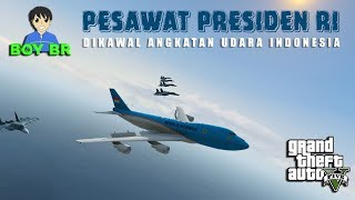 PENGAWALAN PESAWAT PRESIDEN RI - GTA 5 MOD INDONESIA