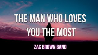 Zac Brown Band - The Man Who Loves You The Most (Lyrics)