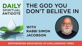 The God You Don't Believe In | with Rabbi Simon Jacobson | Daily Spiritual Antidote #56