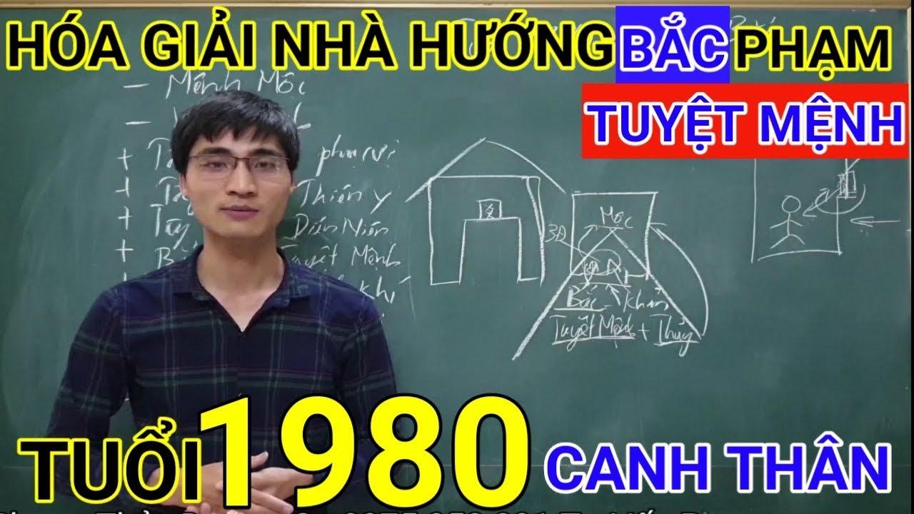 Tuổi Canh Thân 1980 Nhà Hướng Bắc | Hóa Giải Hướng Nhà Phạm Tuyệt Mệnh Cho Tuoi Canh Than 1980
