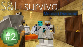 S&L survival I MINECRAFT I PART 2 I MENCARI DIAMOND 💎💎