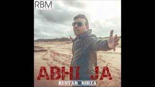 Rustam Mirza | Abhi Ja | Official Audio