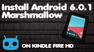 "Install Android 6.0 Marshmallow ROM on Kindle Fire HD 7"" CyanogenMod 13"