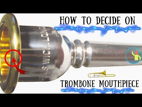 Trombone Mouthpieces - Top things to look for in finding one