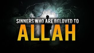 SINNERS WHO ARE BELOVED TO ALLAH