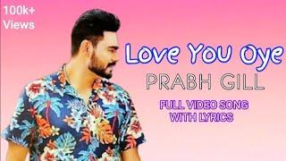Love You Oye Song | Lyrics | Prabh Gill ft. Sweetaj | Oldskool music | Mahira | Lyrics StudioZ