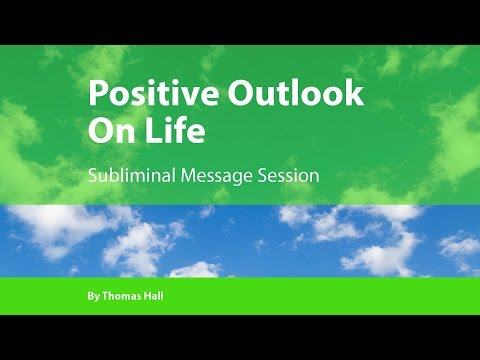 Positive Outlook On Life - Subliminal Message Session - By Thomas Hall