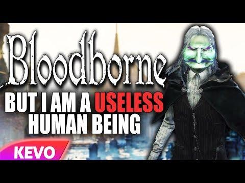 Bloodborne but I am a useless human being