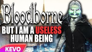 bloodborne-but-i-am-a-useless-human-being