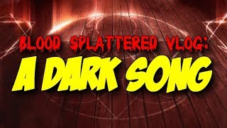 A Dark Song (2017) - Blood Splattered Vlog (Horror Movie Review)