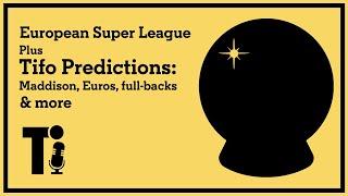 European Super League & Tifo Predictions: Maddison, Euros, fullbacks