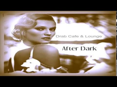 Drab Cafe & Lounge ~ After Dark