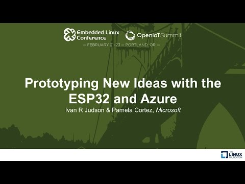 Prototyping New Ideas with the ESP32 and Azure - Ivan R Judson & Pamela Cortez, Microsoft
