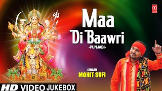 Maa Di Baawri I Punjabi Devi Bhajans I MOHIT SUFI I Full HD Video Songs Juke Box