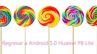 Downgrade / Regresa a Android 5.0 Huawei P8 Lite