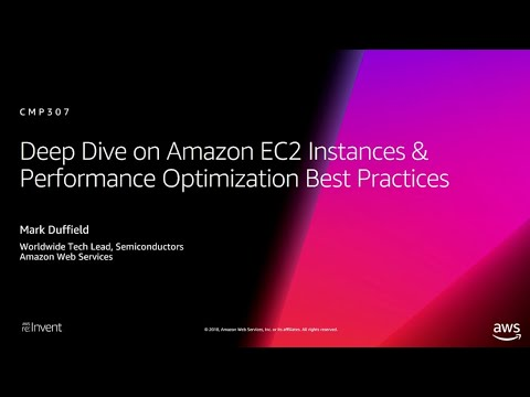 AWS re:Invent 2018: Amazon EC2 Instances & Performance Optimization Best Practices (CMP307-R1)