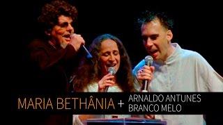 Maria Bethânia, Branco Mello e Arnaldo Antunes