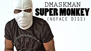 Dmask Man - Super Monkey (No Face Unknown Diss) July 2016