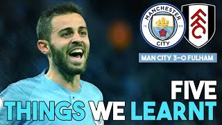 5 THINGS WE LEARNT | MAN CITY 3-0 FULHAM