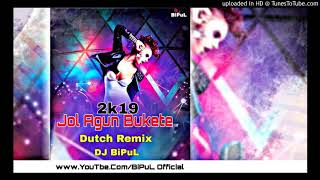 Jol Agun Bukete 2k19 Dutch Remix DJ BiPuL.mp3