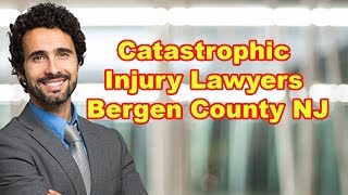 Catastrophic Injury Lawyer Bergen County NJ - Determined Accident Law Firm Bergen County NJ