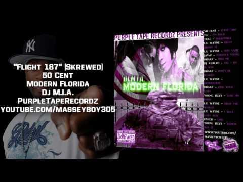 Modern Florida  Dj MIA 50 Cent  Flight 187 Skrewed & Chopped